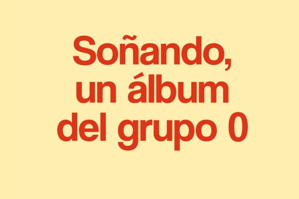 'Soñando, un álbum del grupo 0', red lettering on pale yellow background